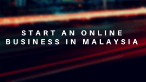 How to start an online business in Malaysia in 2018